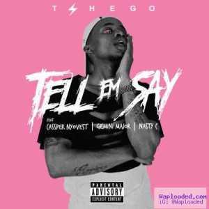 Tshego - Tell Em Say ft. Cassper Nyovest, Nasty C & Gemini Major